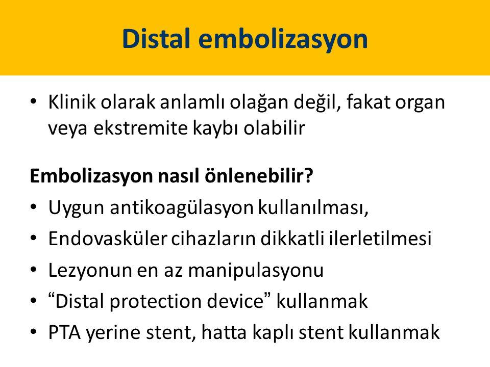 Distal embolizasyon Klinik olarak anlamlı olağan değil, fakat organ veya ekstremite kaybı olabilir Embolizasyon nasıl önlenebilir? Uygun antikoagülasy