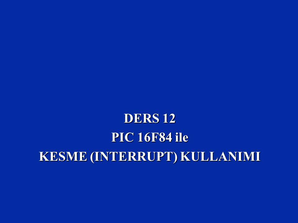 DERS 12 PIC 16F84 ile KESME (INTERRUPT) KULLANIMI