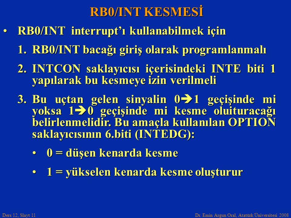 Dr. Emin Argun Oral, Atatürk Üniversitesi 2008 Ders 12, Slayt 11 RB0/INT KESMESİ RB0/INT interrupt'ı kullanabilmek içinRB0/INT interrupt'ı kullanabilm