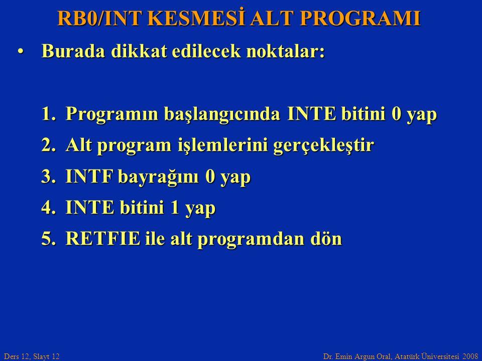 Dr. Emin Argun Oral, Atatürk Üniversitesi 2008 Ders 12, Slayt 12 RB0/INT KESMESİ ALT PROGRAMI Burada dikkat edilecek noktalar:Burada dikkat edilecek n