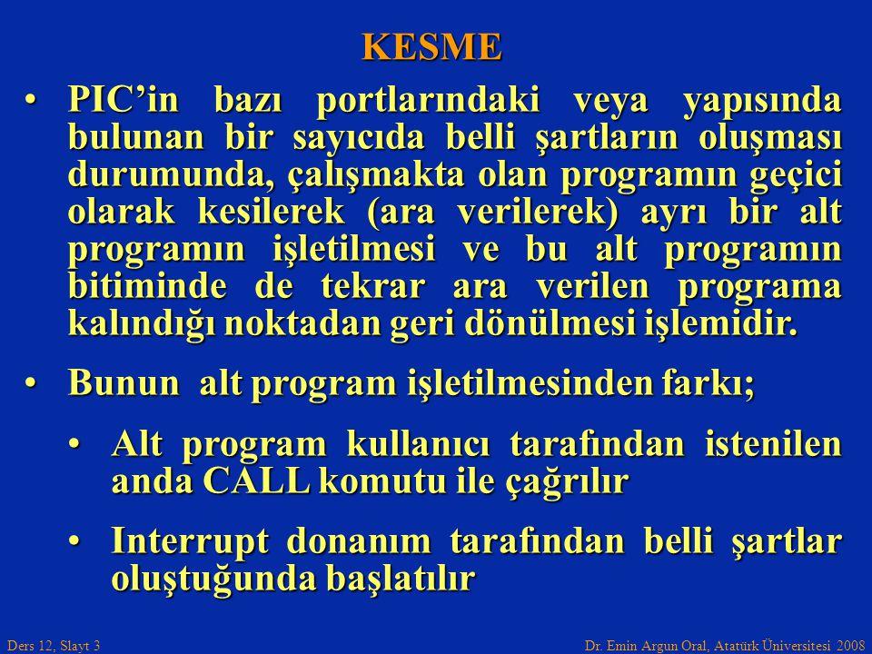 Dr. Emin Argun Oral, Atatürk Üniversitesi 2008 Ders 12, Slayt 3 KESME PIC'in bazı portlarındaki veya yapısında bulunan bir sayıcıda belli şartların ol