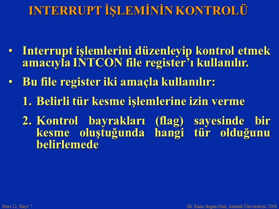 Dr. Emin Argun Oral, Atatürk Üniversitesi 2008 Ders 12, Slayt 7 INTERRUPT İŞLEMİNİN KONTROLÜ Interrupt işlemlerini düzenleyip kontrol etmek amacıyla I