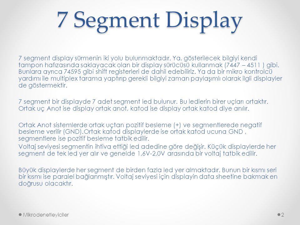 7 Segment Display Mikrodenetleyiciler2 7 segment display sürmenin iki yolu bulunmaktadır. Ya, gösterilecek bilgiyi kendi tampon hafızasında saklayacak