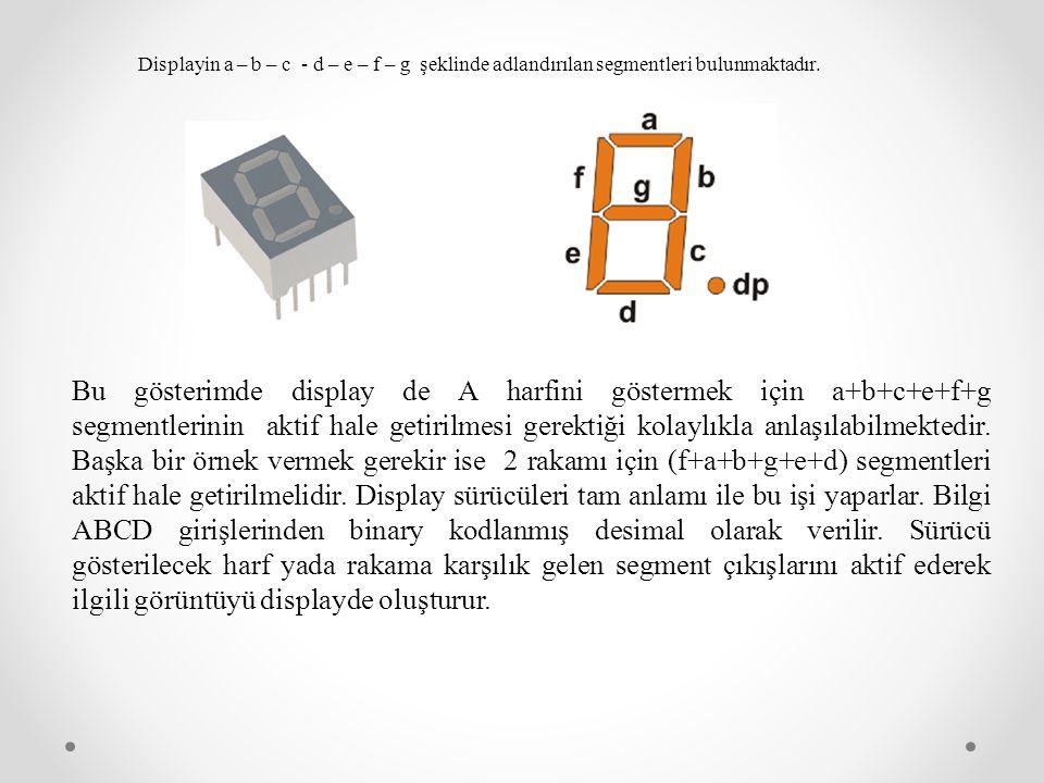 Displayin a – b – c - d – e – f – g şeklinde adlandırılan segmentleri bulunmaktadır. Bu gösterimde display de A harfini göstermek için a+b+c+e+f+g seg