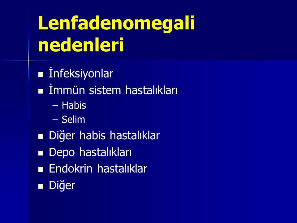 Lenfadenomegali nedenleri İnfeksiyonlar İmmün sistem hastalıkları – –Habis – –Selim Diğer habis hastalıklar Depo hastalıkları Endokrin hastalıklar Diğ