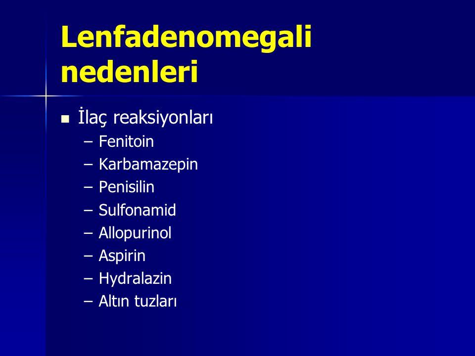 Lokalizasyona göre altta yatan olasılıklar Aksiller LAP: Infeksiyonlar: – –Üst ekstremitenin lokal enf (Staf, Streptokok ),kedi tırmığı,tularemi, sporotrikozis Malignite: – –meme ca – – Hodgkin h, non-Hodgkin lymphoma – – melanoma