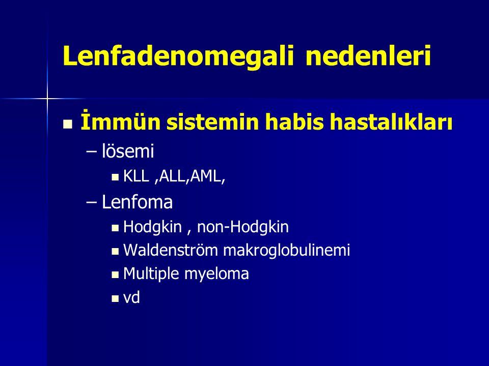 Lenfadenomegali nedenleri İmmün sistemin habis hastalıkları – –lösemi KLL,ALL,AML, – –Lenfoma Hodgkin, non-Hodgkin Waldenström makroglobulinemi Multip