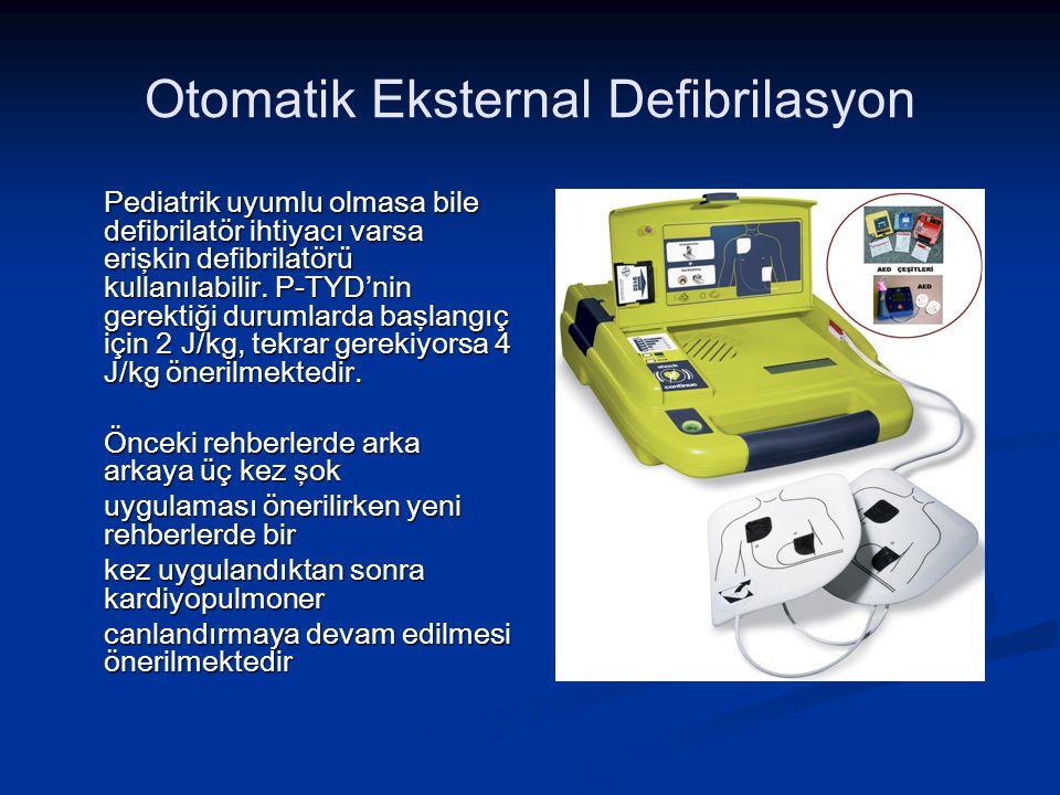 Otomatik Eksternal Defibrilasyon Pediatrik uyumlu olmasa bile defibrilatör ihtiyacı varsa erişkin defibrilatörü kullanılabilir. P-TYD'nin gerektiği du