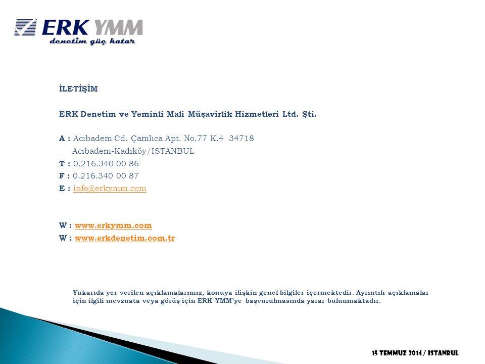 İLETİŞİM ERK Denetim ve Yeminli Mali Müşavirlik Hizmetleri Ltd. Şti. A : Acıbadem Cd. Çamlıca Apt. No.77 K.4 34718 Acıbadem-Kadıköy/ISTANBUL T : 0.216