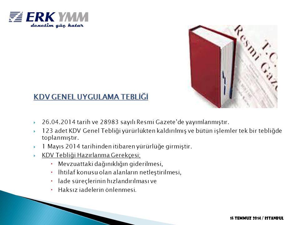 15 TEMMUZ 2014 / iSTANBUL KDV GENEL UYGULAMA TEBLİĞİ  26.04.2014 tarih ve 28983 sayılı Resmi Gazete'de yayımlanmıştır.  123 adet KDV Genel Tebliği y