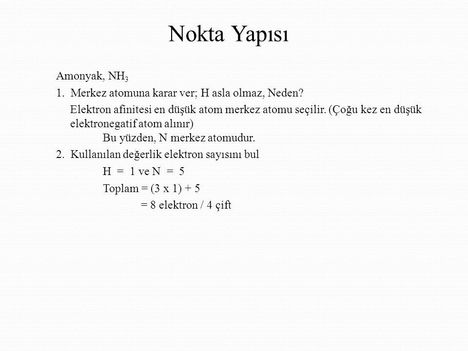Nokta Yapısı Amonyak, NH 3 1.Merkez atomuna karar ver; H asla olmaz, Neden.