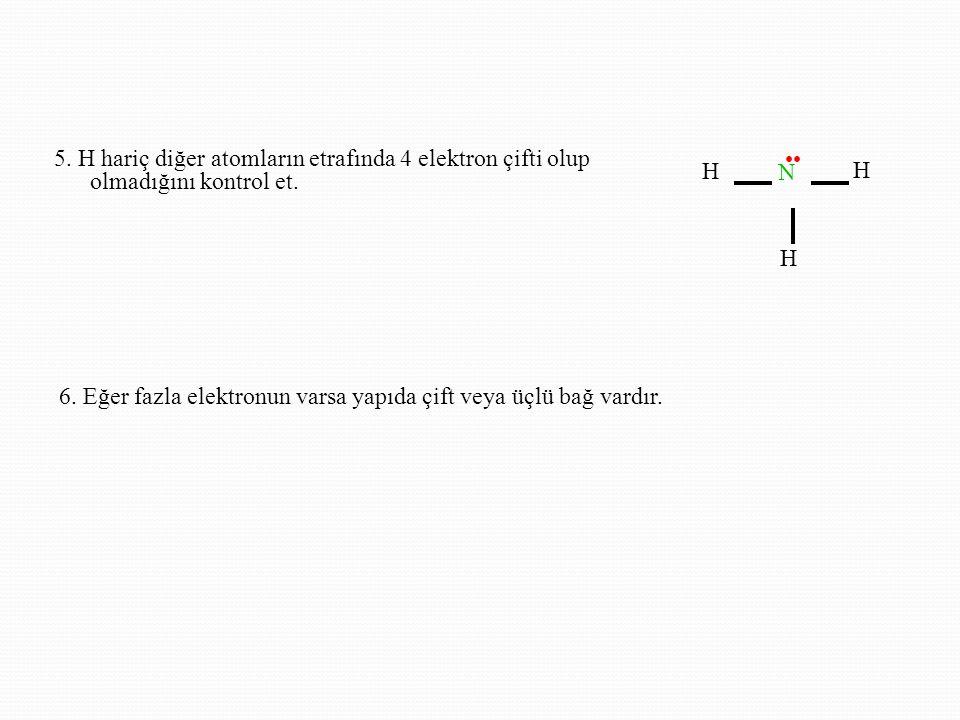 5.H hariç diğer atomların etrafında 4 elektron çifti olup olmadığını kontrol et.