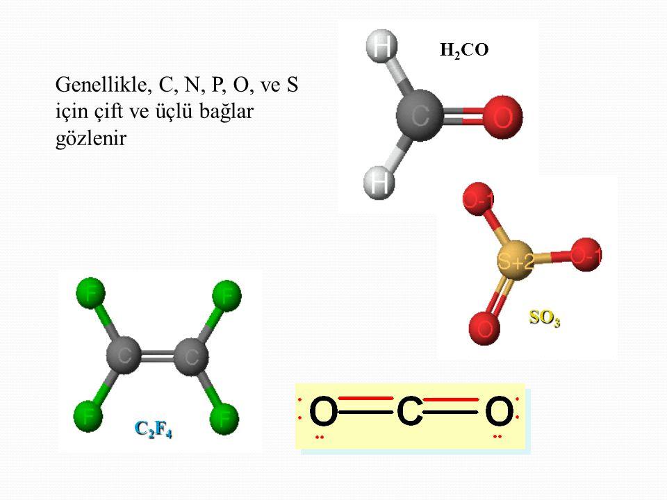 Genellikle, C, N, P, O, ve S için çift ve üçlü bağlar gözlenir H 2 CO SO 3 C2F4C2F4C2F4C2F4