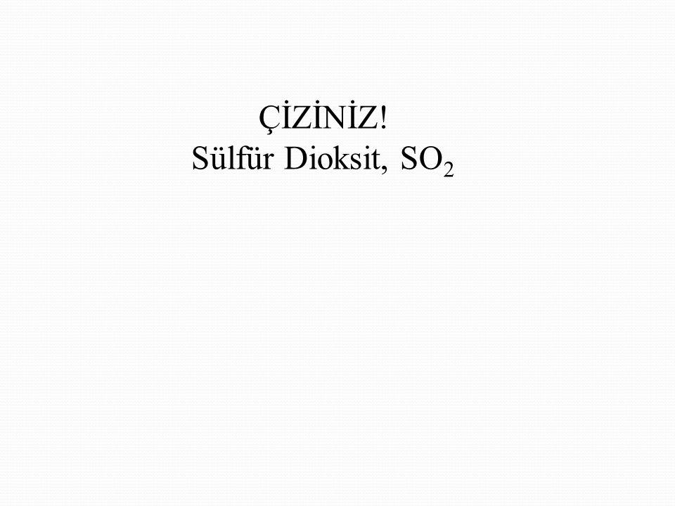 ÇİZİNİZ! Sülfür Dioksit, SO 2