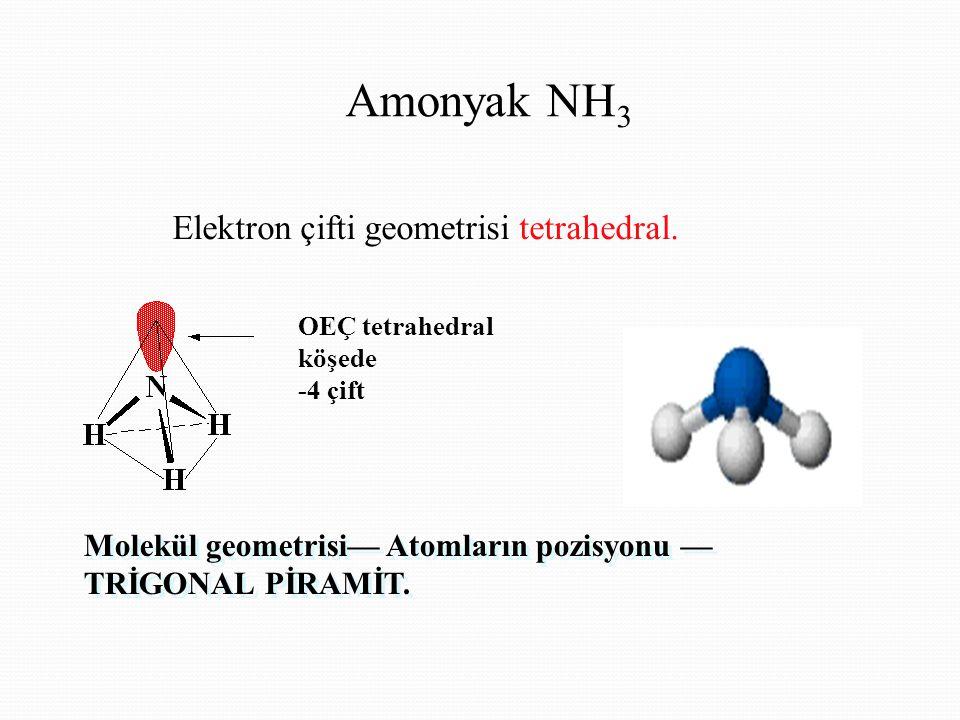Elektron çifti geometrisi tetrahedral.Molekül geometrisi— Atomların pozisyonu — TRİGONAL PİRAMİT.