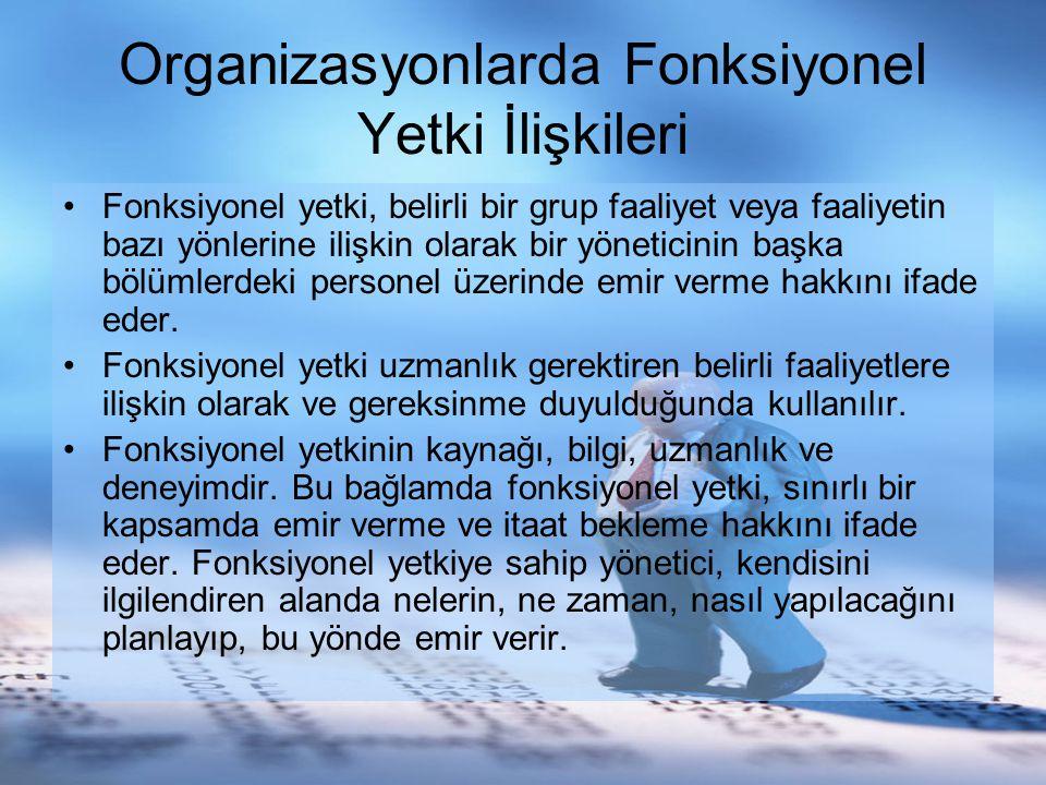 Organizasyonlarda Fonksiyonel Yetki İlişkileri Fonksiyonel yetki, belirli bir grup faaliyet veya faaliyetin bazı yönlerine ilişkin olarak bir yönetici