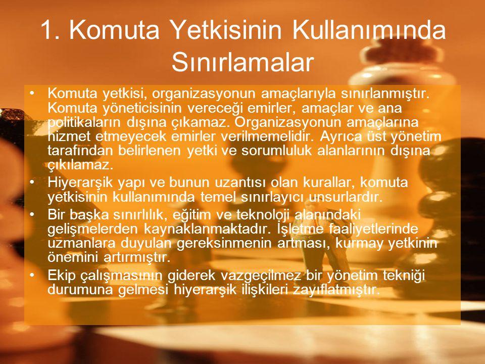1. Komuta Yetkisinin Kullanımında Sınırlamalar Komuta yetkisi, organizasyonun amaçlarıyla sınırlanmıştır. Komuta yöneticisinin vereceği emirler, amaçl