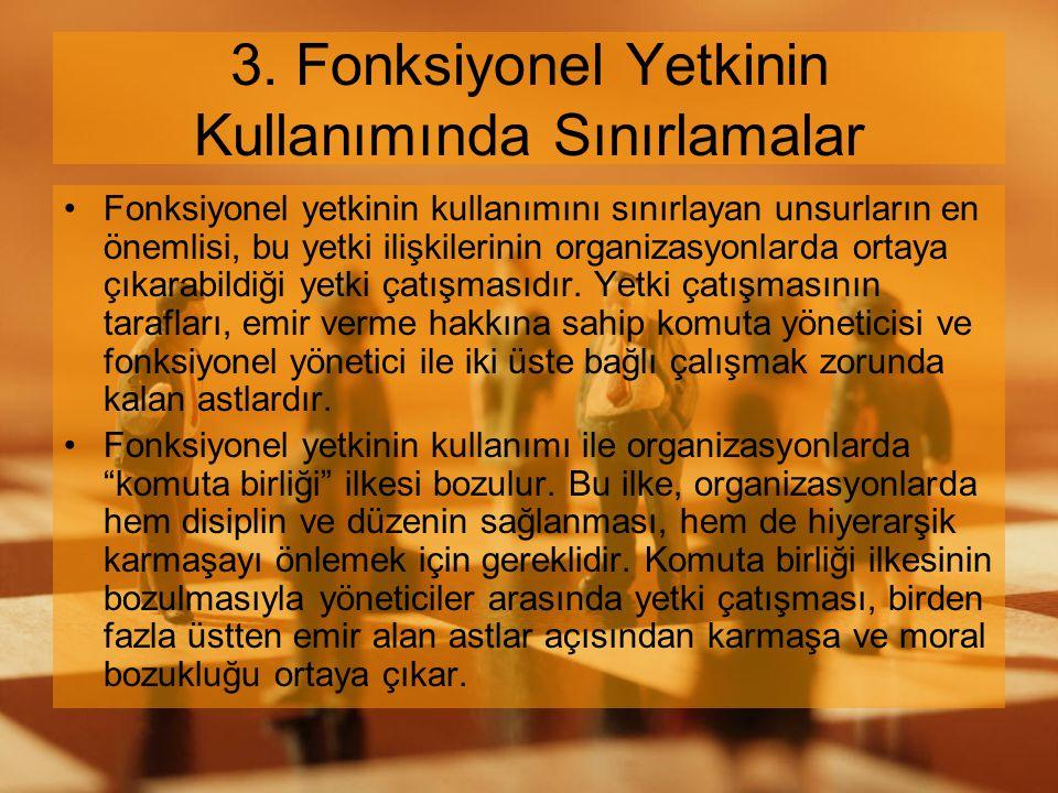 3. Fonksiyonel Yetkinin Kullanımında Sınırlamalar Fonksiyonel yetkinin kullanımını sınırlayan unsurların en önemlisi, bu yetki ilişkilerinin organizas