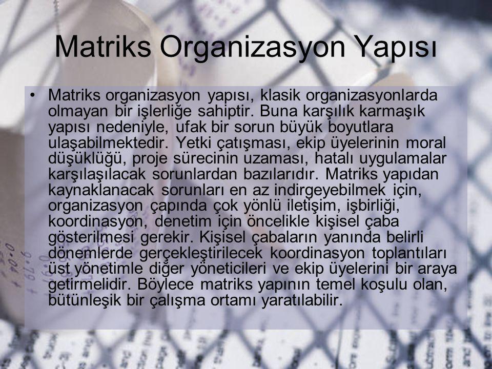 Matriks Organizasyon Yapısı Matriks organizasyon yapısı, klasik organizasyonlarda olmayan bir işlerliğe sahiptir. Buna karşılık karmaşık yapısı nedeni