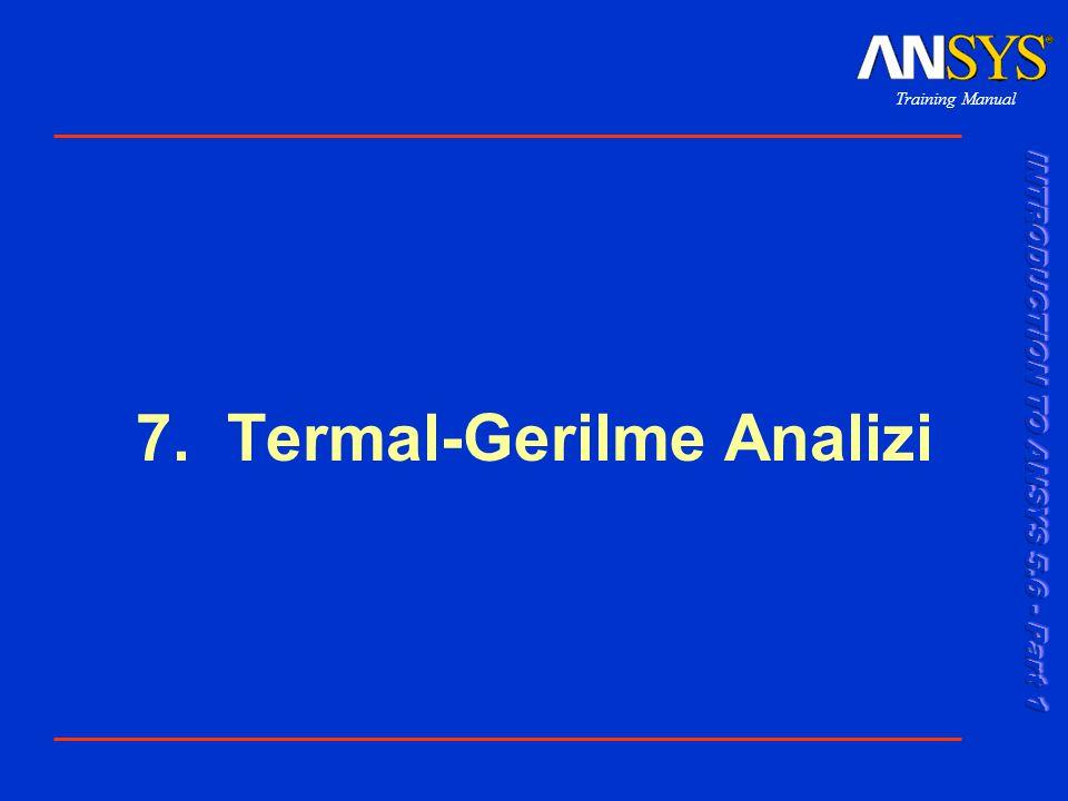 Training Manual 001289 30 Nov 1999 7-2 Termal-Gerilme Analizi Bu bölümde, termal gerilme analizinin nasıl yapıldığını açıklayacağız.