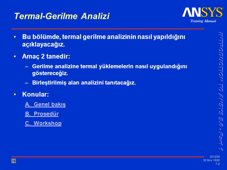 Training Manual 001289 30 Nov 1999 7-2 Termal-Gerilme Analizi Bu bölümde, termal gerilme analizinin nasıl yapıldığını açıklayacağız. Amaç 2 tanedir: –