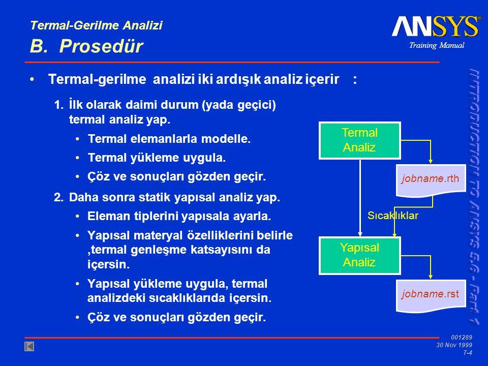 Training Manual 001289 30 Nov 1999 7-4 Termal-Gerilme Analizi B. Prosedür Termal-gerilme analizi iki ardışık analiz içerir : Termal Analiz Yapısal Ana