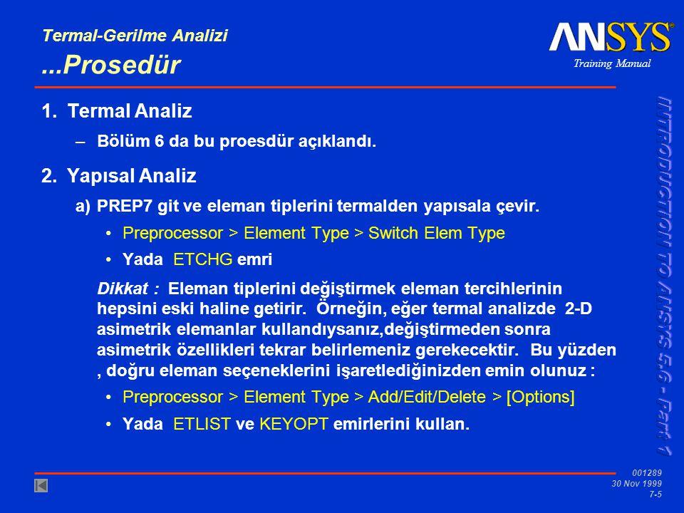 Training Manual 001289 30 Nov 1999 7-5 Termal-Gerilme Analizi...Prosedür 1.Termal Analiz –Bölüm 6 da bu proesdür açıklandı. 2.Yapısal Analiz a)PREP7 g