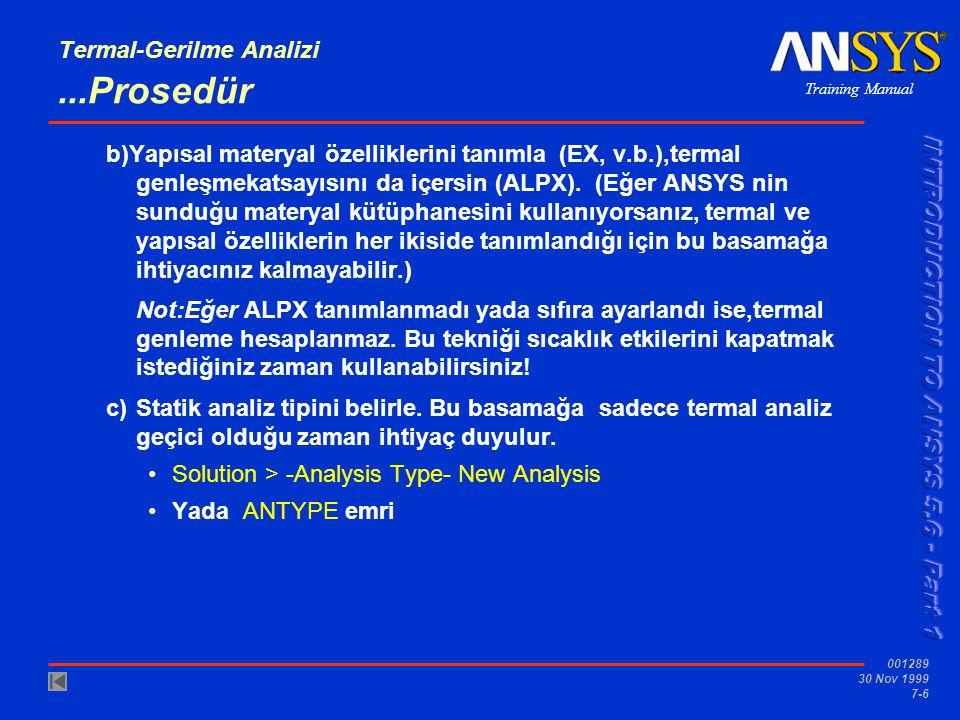 Training Manual 001289 30 Nov 1999 7-6 Termal-Gerilme Analizi...Prosedür b)Yapısal materyal özelliklerini tanımla (EX, v.b.),termal genleşmekatsayısını da içersin (ALPX).