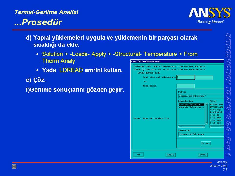 Training Manual 001289 30 Nov 1999 7-7 Termal-Gerilme Analizi...Prosedür d)Yapıal yüklemeleri uygula ve yüklemenin bir parçası olarak sıcaklığı da ekl