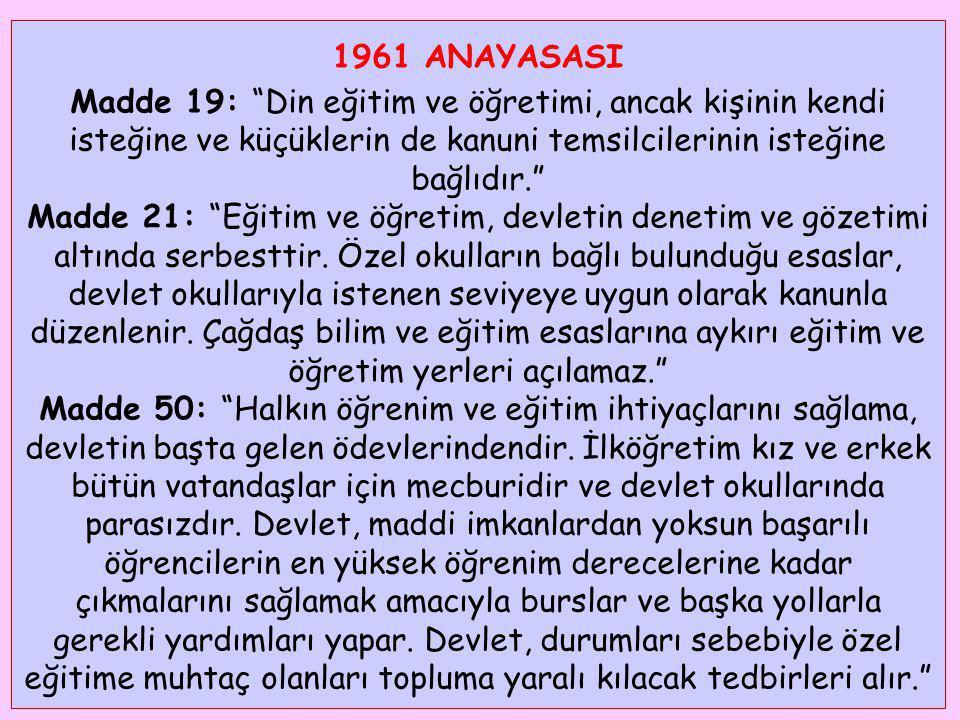 """1961 ANAYASASI Madde 19: """"Din eğitim ve öğretimi, ancak kişinin kendi isteğine ve küçüklerin de kanuni temsilcilerinin isteğine bağlıdır."""" Madde 21: """""""