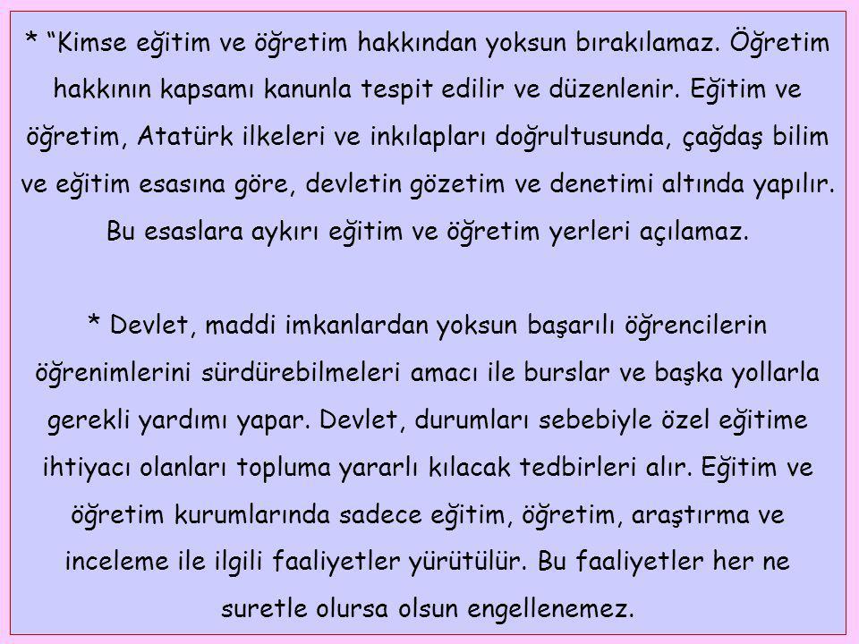 """* """"Kimse eğitim ve öğretim hakkından yoksun bırakılamaz. Öğretim hakkının kapsamı kanunla tespit edilir ve düzenlenir. Eğitim ve öğretim, Atatürk ilke"""