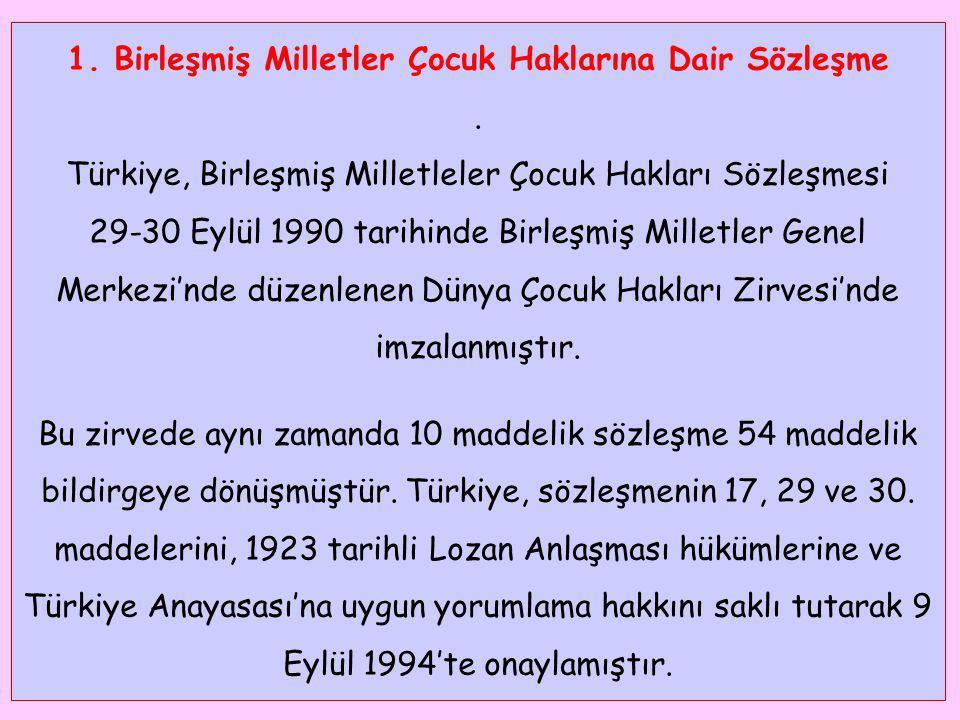 1. Birleşmiş Milletler Çocuk Haklarına Dair Sözleşme. Türkiye, Birleşmiş Milletleler Çocuk Hakları Sözleşmesi 29-30 Eylül 1990 tarihinde Birleşmiş Mil