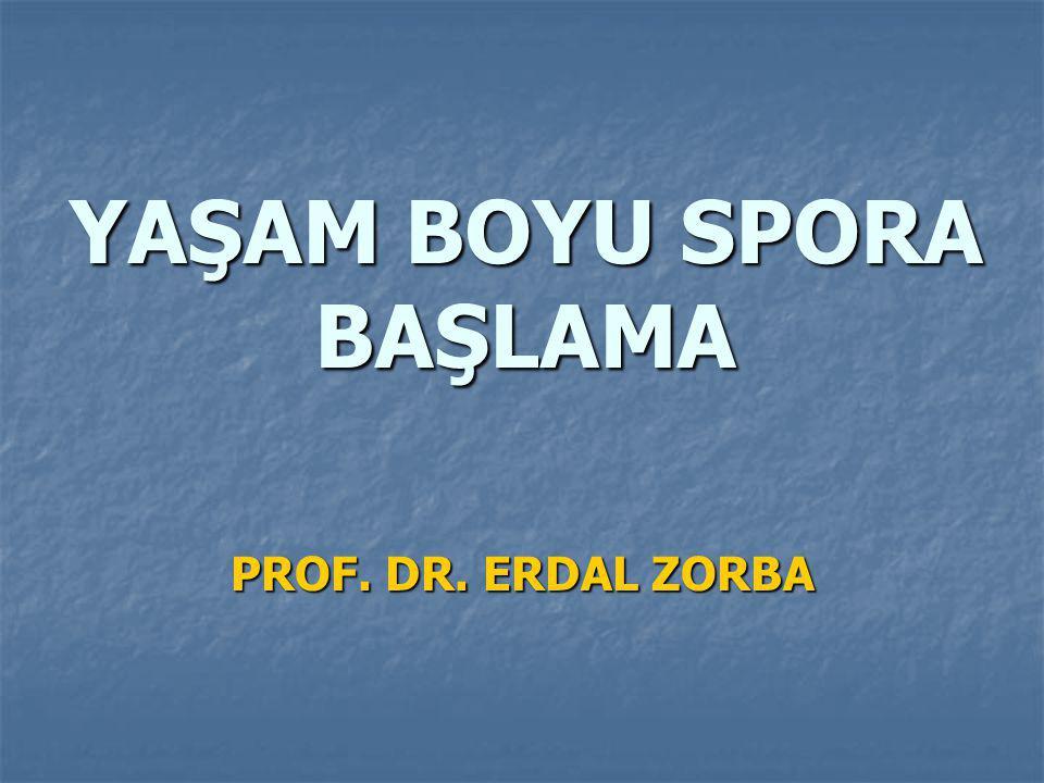 YAŞAM BOYU SPORA BAŞLAMA PROF. DR. ERDAL ZORBA