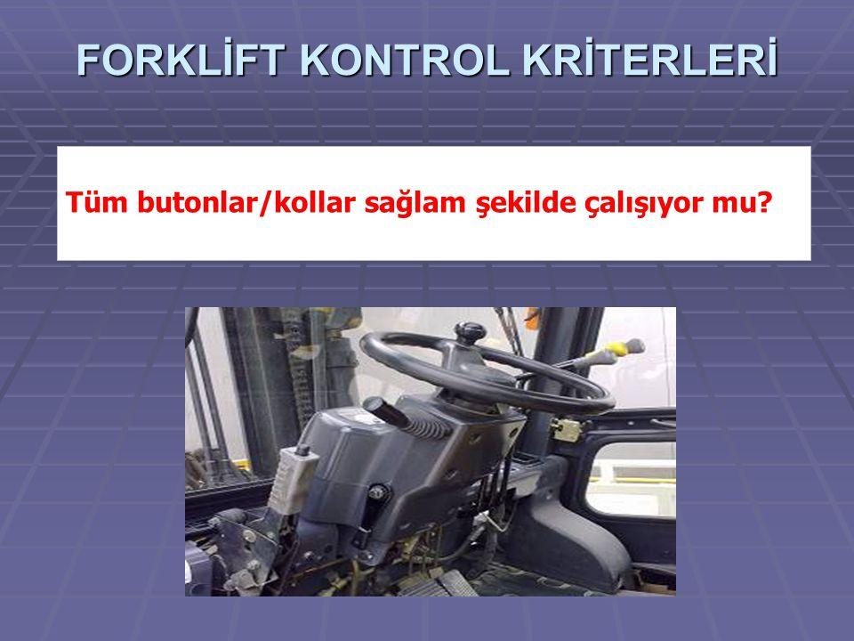 FORKLİFT KONTROL KRİTERLERİ Tüm butonlar/kollar sağlam şekilde çalışıyor mu?