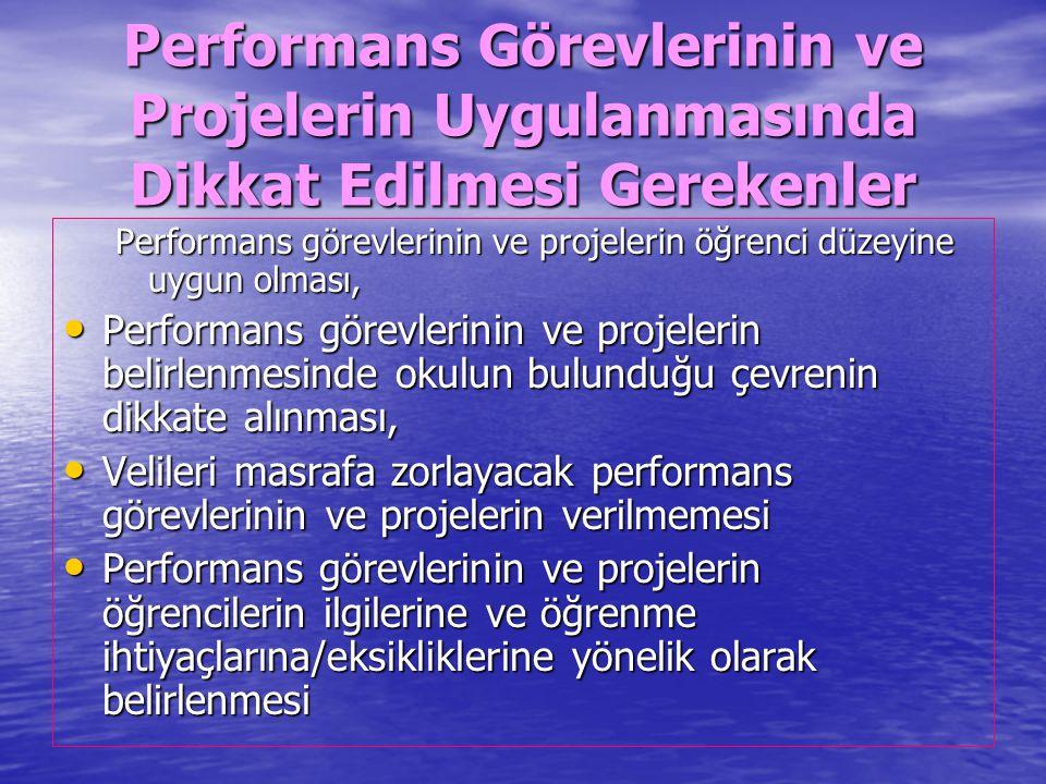Performans Görevlerinin ve Projelerin Uygulanmasında Dikkat Edilmesi Gerekenler Performans görevlerinin ve projelerin öğrenci düzeyine uygun olması, Performans görevlerinin ve projelerin belirlenmesinde okulun bulunduğu çevrenin dikkate alınması, Performans görevlerinin ve projelerin belirlenmesinde okulun bulunduğu çevrenin dikkate alınması, Velileri masrafa zorlayacak performans görevlerinin ve projelerin verilmemesi Velileri masrafa zorlayacak performans görevlerinin ve projelerin verilmemesi Performans görevlerinin ve projelerin öğrencilerin ilgilerine ve öğrenme ihtiyaçlarına/eksikliklerine yönelik olarak belirlenmesi Performans görevlerinin ve projelerin öğrencilerin ilgilerine ve öğrenme ihtiyaçlarına/eksikliklerine yönelik olarak belirlenmesi