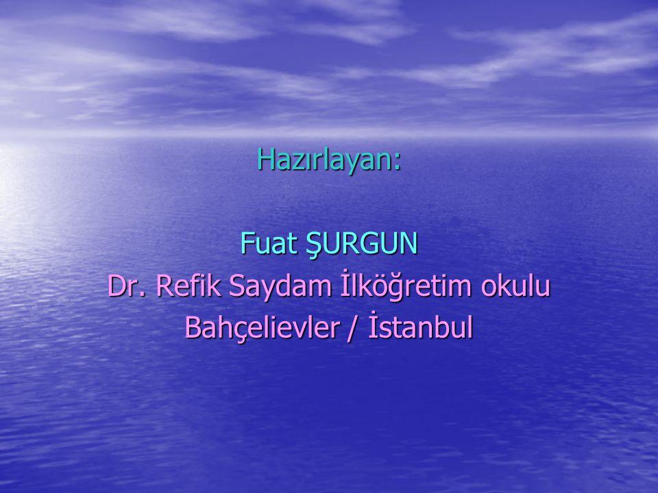 Hazırlayan: Fuat ŞURGUN Dr. Refik Saydam İlköğretim okulu Bahçelievler / İstanbul