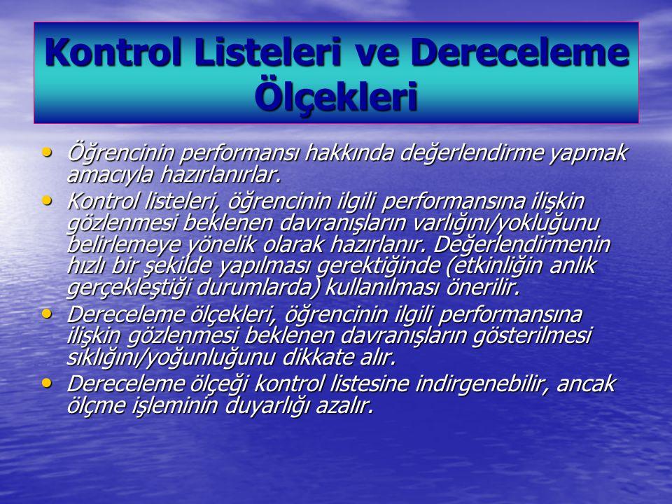 Kontrol Listeleri ve Dereceleme Ölçekleri Öğrencinin performansı hakkında değerlendirme yapmak amacıyla hazırlanırlar.