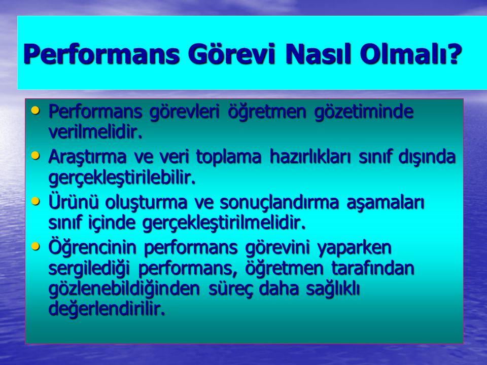 Performans Görevi Nasıl Olmalı.Performans görevleri öğretmen gözetiminde verilmelidir.