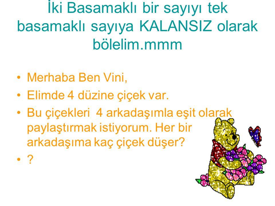 İki Basamaklı bir sayıyı tek basamaklı sayıya KALANSIZ olarak bölelim.mmm Merhaba Ben Vini, Elimde 4 düzine çiçek var.