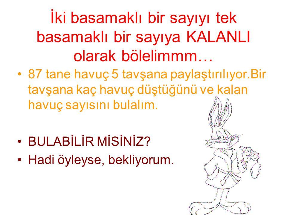 İki basamaklı bir sayıyı tek basamaklı bir sayıya KALANLI olarak bölelimmm… 87 tane havuç 5 tavşana paylaştırılıyor.Bir tavşana kaç havuç düştüğünü ve kalan havuç sayısını bulalım.