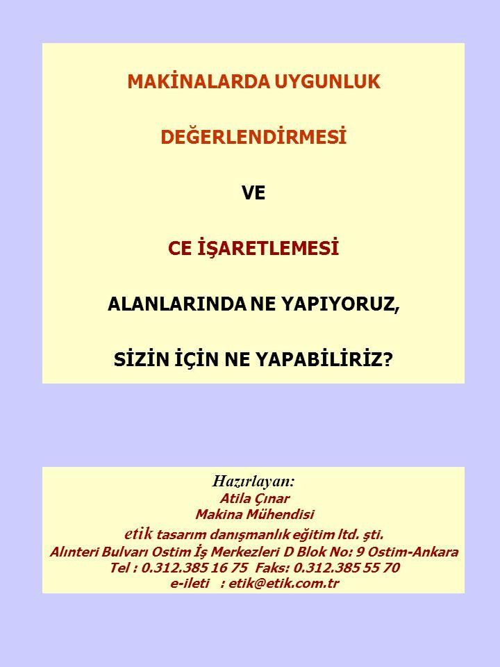 Hazırlayan: Atila Çınar Makina Mühendisi etik tasarım danışmanlık eğitim ltd. şti. Alınteri Bulvarı Ostim İş Merkezleri D Blok No: 9 Ostim-Ankara Tel