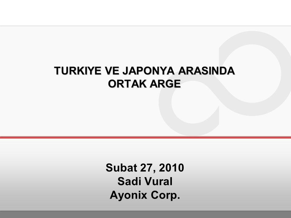 TURKIYE VE JAPONYA ARASINDA ORTAK ARGE Subat 27, 2010 Sadi Vural Ayonix Corp.