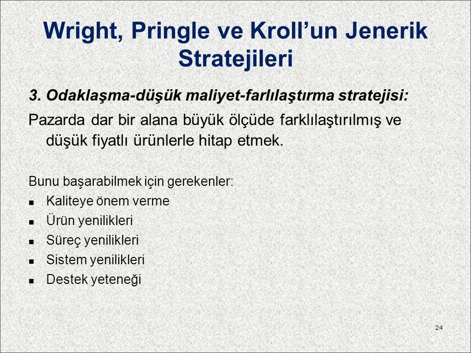 Wright, Pringle ve Kroll'un Jenerik Stratejileri 3. Odaklaşma-düşük maliyet-farlılaştırma stratejisi: Pazarda dar bir alana büyük ölçüde farklılaştırı