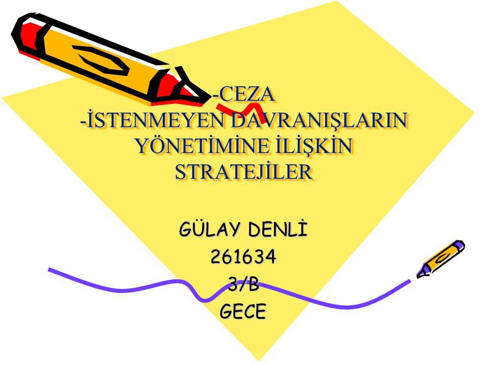 -CEZA -İSTENMEYEN DAVRANIŞLARIN YÖNETİMİNE İLİŞKİN STRATEJİLER GÜLAY DENLİ 2616343/BGECE