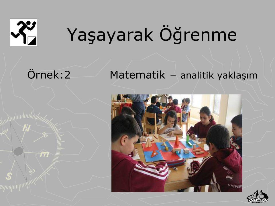 Yaşayarak Öğrenme Örnek:2 Matematik – analitik yaklaşım