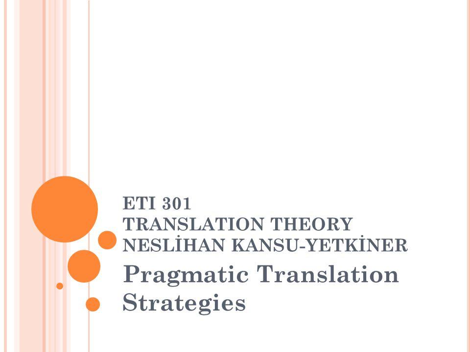 ETI 301 TRANSLATION THEORY NESLİHAN KANSU-YETKİNER Pragmatic Translation Strategies