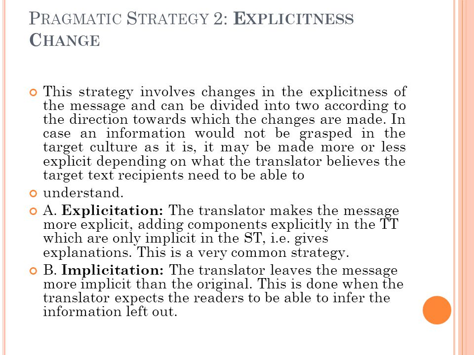 P RAGMATIC S TRATEGY 2: E XPLICITNESS C HANGE This strategy involves changes in the explicitness of the message and can be divided into two according