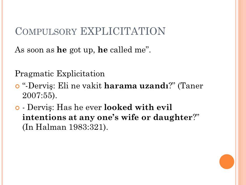 "C OMPULSORY EXPLICITATION As soon as he got up, he called me"". Pragmatic Explicitation ""-Derviş: Eli ne vakit harama uzandı ?"" (Taner 2007:55). - Derv"