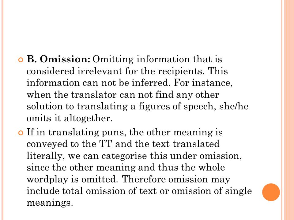 B. Omission: Omitting information that is considered irrelevant for the recipients. This information can not be inferred. For instance, when the trans