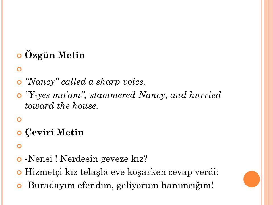 "Özgün Metin ""Nancy"" called a sharp voice. ""Y-yes ma'am"", stammered Nancy, and hurried toward the house. Çeviri Metin -Nensi ! Nerdesin geveze kız? Hiz"